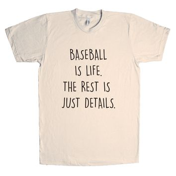 Baseball Is Life. The Rest Is Just Details. Unisex T Shirt