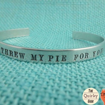 Personalized Hand Stamped Jewelry - I Threw my pie for you - Hand Stamped Cuff