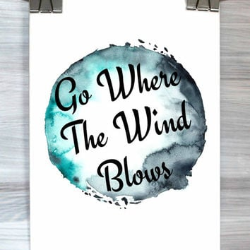 Typography Poster Go Where The Wind Blows Print Watercolor Inspirational Wall Art Dorm Room Bedroom Home Decor