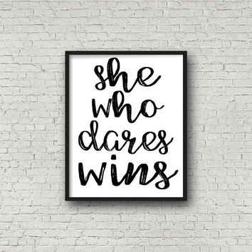 She Who Dares Wins Print, Typography Quote, Wall Decor, Printable Wall Art, Cursive Poster, Inspirational Quote, Black and White, Motivation