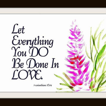 Let everything you do, Be done in Love, inspirational quote, printable art, bible, wall decor, floral, scripture verse, decals, nursery