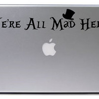 Alice in Wonderland Decal / We're All Mad Here Decal / Macbook Decal / Laptop Decal / Alice in Wonderland