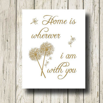 Home is wherever i am with you Golden Quotes and Dandelion Flowers Digital Art Print Wall Art Home Decor G002