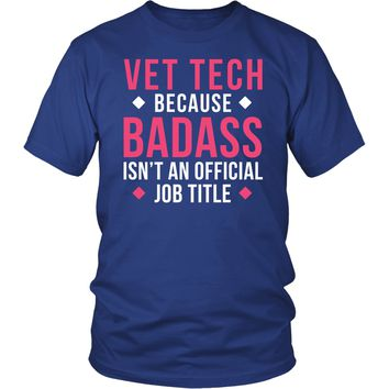 Veterinary T Shirt - Vet Tech Because Badass Isn't An Official Job Title