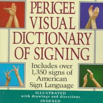 The Perigee Visual Dictionary of Signing: An A-To-Z Guide to over 1,350 Signs of American Sign Language