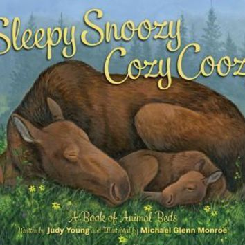 Sleepy Snoozy Cozy Coozy: A Book of Animal Beds: Sleepy Snoozy Cozy Coozy Animals