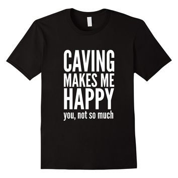 Caving Makes Me Happy T-Shirt