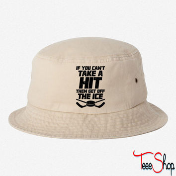 If You Cant Take A Hit Then Get Off The Ice bucket hat