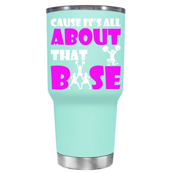 Cause its All About the Base on Seafoam 30 oz Tumbler Cup