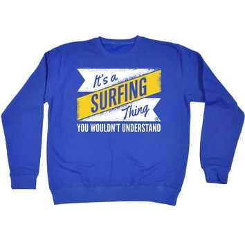 123t USA It's A Surfing Thing You Wouldn't Understand Funny Sweatshirt