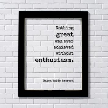 Ralph Waldo Emerson - Floating Quote - Nothing great was ever achieved without enthusiasm - Motivation Success Business Progress Inspiration Workout Achievement