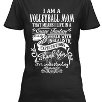I am a Volleyball Mom That means i live in a crazy fantasy