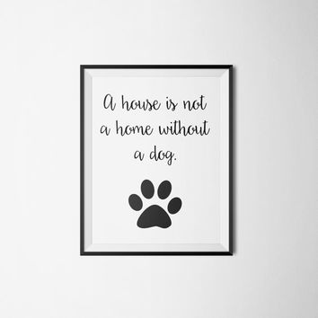 A House is Not a Home with A Dog Quote Printable Dog Decor Paw Print Art - 8x10