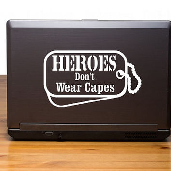 Heroes dont wear capes but dog tags vinyl decal, military hero sticker, laptop car hero decal, super heroes wear capes mine wears dog tags