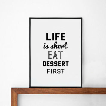 Dessert Poster print, typography art, wall decor, Mottos, Handwritten, Life is Short Eat Dessert First, words, inspirational, printmaking