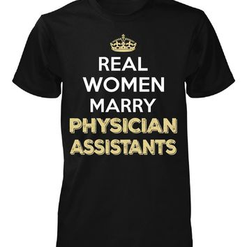 Real Women Marry Physician Assistants. Cool Gift - Unisex Tshirt