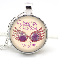 Luna Lovegood Necklace, 'You're just as sane as I am', Harry Potter Necklace, Spectrespecs Jewelry, Quibbler Nargles Hermoine Necklace
