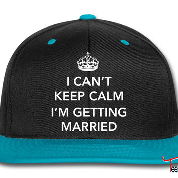 I Can't keep calm I'm getting married Snapback