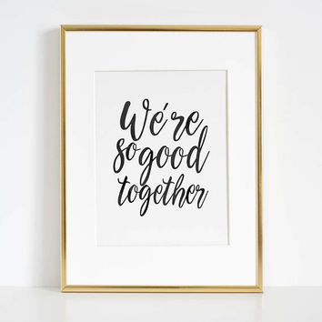 LOVE GIFT IDEA, We're So Good Together,Calligraphy Quote,Love Quote,Love Art,Gift For Her,Boyfriend Gift,Engagement Gift,Romantic Quote,Art