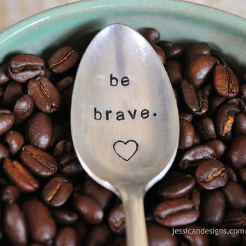 Be Brave - Hand Stamped, Inspirational Vintage Coffee Spoon for Coffee Lovers