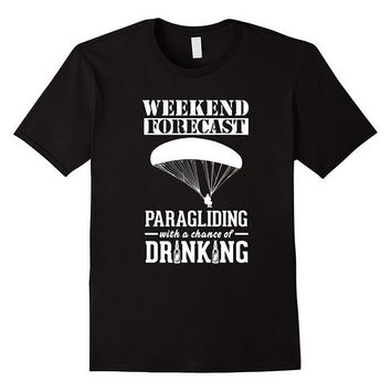 Weekend Forecast Paragliding With A Chance Of A Drinking - Beer/Paragliding T-shirt