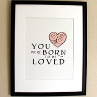 Nursery Art Print, You Were Born To Be Loved, 8x10, Choose Color, Unframed | Luulla