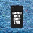 Ratchet Hair Don't Care Funny Phone Case Quote Cover iPhone 4 4s 5 5s 5c 6 iPod