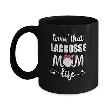 Living That Lacrosse Mom Life Mothers Day Gifts Mug