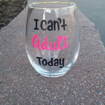 I Can't Adult Today handpainted stemless wine glass