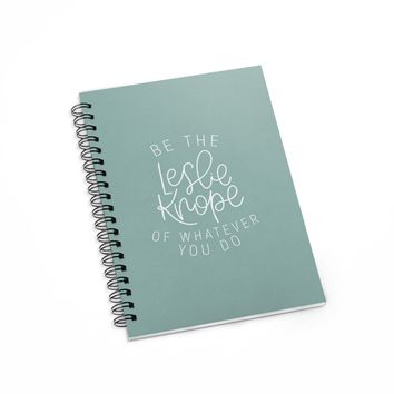 Be The Leslie Knope Of Whatever You Do Notebook