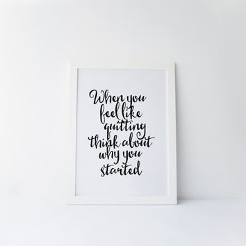 PRINTABLE art,When you feel like quitting think about why you started,motivational and inspiraitonal quote,never give up poster,wall art