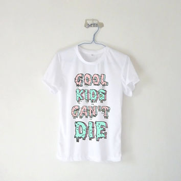 Cool Kids Can't Die Unisex Tshirt / White Grey Blue Pink Yellow / Tumblr Inspired / Plus Size/ Toddler, Kid size