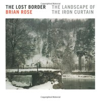 The Lost Border: The Landscape of the Iron Curtain Hardcover – September 1, 2004