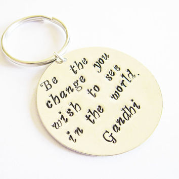 Be the change keychain, gandhi quote, inpirational keychain, be the change you wish to see in the world, grad key chain, graduation gift
