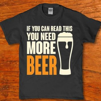If you can read this you need more Beer adult funny Men's t-shirt
