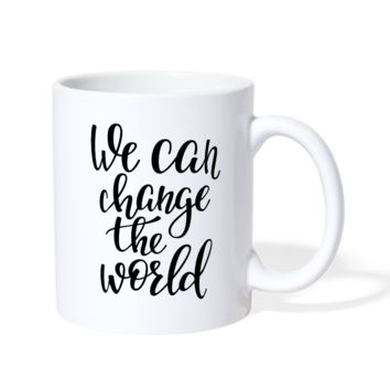 We Can Change the World Coffee Mug