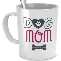 Dog Mom - I Love My Dog  Mug