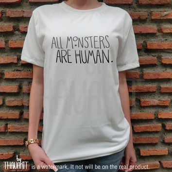 All Monster are Human TShirt - Fashion Grunge Horror Hipster Tee Shirt Tee Shirts Size - S M L XL XXL 3XL