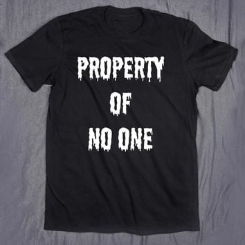 Property Of No One Slogan Tee Funny Sarcasm Sarcastic Grunge Creepy Cute T-shirt