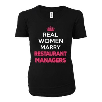Real Women Marry Restaurant Managers. Cool Gift - Ladies T-shirt