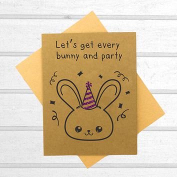 Let's Get Every Bunny and Party - Birthday Card