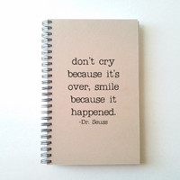 Don't cry because it's over, Dr. Seuss quote, Journal, diary, notebook, sketchbook, spiral notebook, kraft journal, quote, gift for writers
