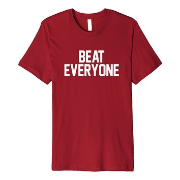 Beat Everyone T-Shirt (Premium) for Game Day
