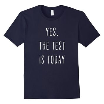 Teachers Yes The Test Is Today Funny Teaching T-shirt