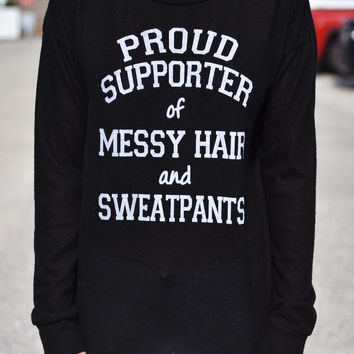 "Black ""Proud Supporter of Messy Hair and Sweatpants"" Longsleeve Top"