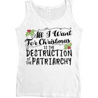 All I Want For Christmas Is The Destruction Of The Patriarchy -- Women's Tanktop