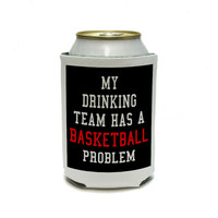 MY DRINKING TEAM HAS A BASKETBALL PROBLEM Can Cooler Drink Insulator Beverage Insulated Holder