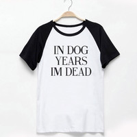 In dog years im dead shirt tumblr quote t shirts with sayings Tumblr Clothing women shirt girl t shirt design Vintage Style