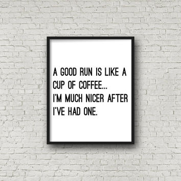 A Good Run Is Like A Cup Of Coffee...I'm Much Nicer After I've Had One Printable Wall Art, Running and Workout Motivation, Prints, Decor