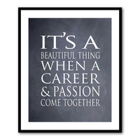 It's a beautiful thing when a career and passion come together - Typography Wall Art - Word Art - Print - Inspiration - Teacher Gift